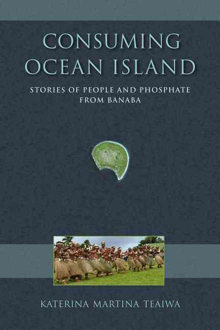 Consuming Ocean Island By Teaiwa, Katerina Martina