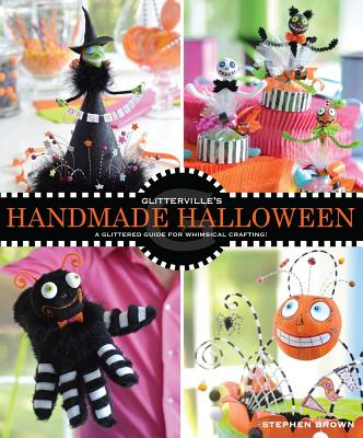 Glitterville's Handmade Halloween By Brown, Stephen